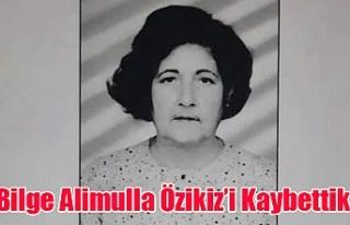 Bilge Alimulla Özikiz'i Kaybettik