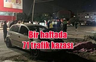 Bir haftada 71 trafik kazası