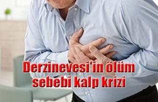 Derzinevesi'in ölüm sebebi kalp krizi