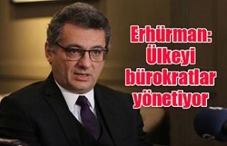 Erhürman: Ülkeyi bürokratlar yönetiyor