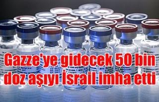 Gazze'ye gidecek 50 bin doz aşıyı İsrail...