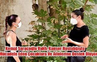 Kemal Saraçoğlu Vakfı, Kanser Hastalığıyla Mücadele...