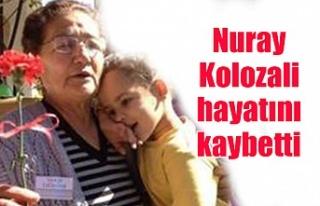 Nuray Kolozali hayatını kaybetti
