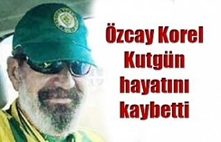 Özcay Korel Kutgün hayatını kaybetti