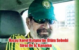 Özcay Korel Kutgün'ün Ölüm Sebebi Siroz Ve...