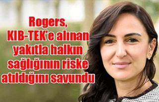Rogers, KIB-TEK'e alınan yakıtla halkın sağlığının...