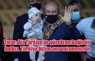 Tatar: Biz Türkiye'ye yürekten bağlı bir...