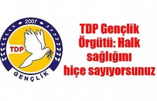 TDP Gençlik Örgütü: Halk sağlığını hiçe...