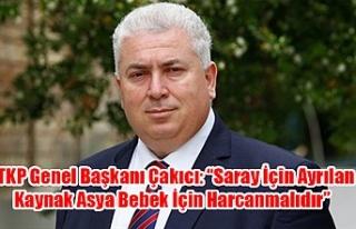 """TKP Genel Başkanı Çakıcı: """"Saray İçin Ayrılan..."""