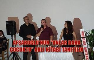 """Afşaroğlu'nun """"Onlar Daha Çocuktu"""" adlı..."""