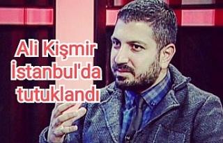 Ali Kişmir İstanbul'da tutuklandı