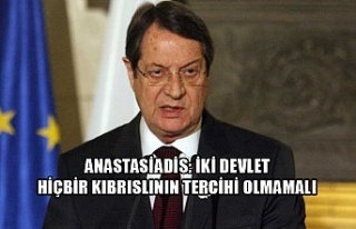 Anastasiadis: iki devlet hiçbir Kıbrıslının tercihi...