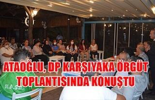 Ataoğlu, DP karşıyaka örgüt toplantısında konuştu