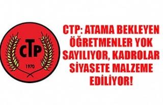CTP: Atama bekleyen öğretmenler yok sayılıyor,...
