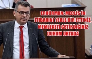 Erhürman: Meclis'in itibarını yerle bir ettiniz,...