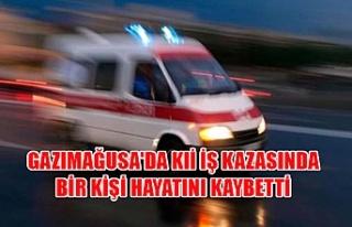Gazimağusa'da iş kazasında bir kişi hayatını...