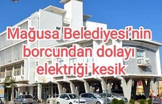 Mağusa Belediyesi'nin borcundan dolayı elektriği...