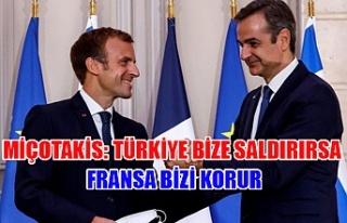 Miçotakis: Türkiye bize saldırırsa Fransa bizi...
