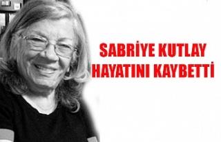 Sabriye Kutlay hayatını kaybetti