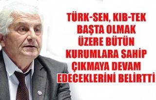TÜRK-SEN, KIB-TEK başta olmak üzere bütün kurumlara...