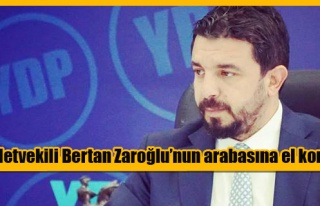 Milletvekili Bertan Zaroğlu'nun arabasına Polis...