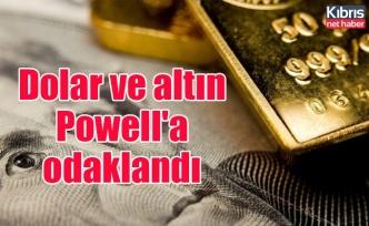 Dolar ve altın Powell'a odaklandı