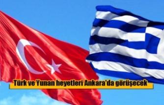 Türk ve Yunan heyetleri Ankara'da görüşecek