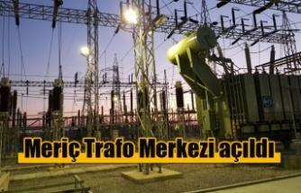 Meriç Trafo Merkezi açıldı
