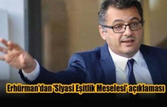 Erhürman'dan 'Siyasi Eşitlik Meselesi' açıklaması