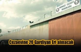 Cezaevine 20 Gardiyan Eri alınacak