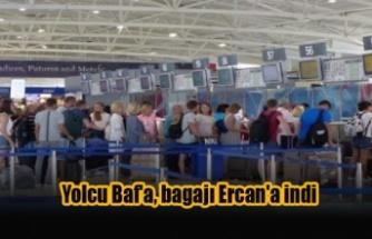Yolcu Baf'a, bagajı Ercan'a indi