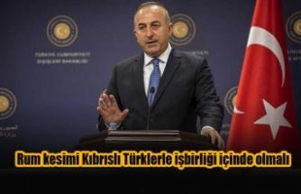 Rum kesimi Kıbrıslı Türklerle işbirliği içinde olmalı