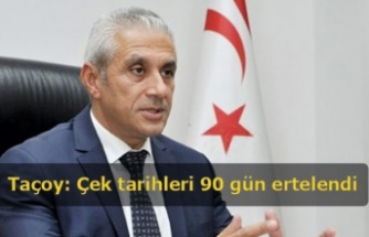 Taçoy: Çek tarihleri 90 gün ertelendi