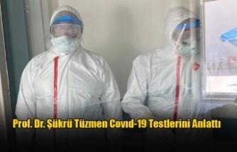 Prof. Dr. Şükrü Tüzmen Covıd-19 Testlerini Anlattı