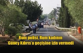 Rum polisi, Rum kadının Güney Kıbrıs'a geçişine izin vermedi