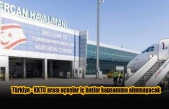 Türkiye - KKTC arası uçuşlar iç hatlar kapsamına alınmayacak