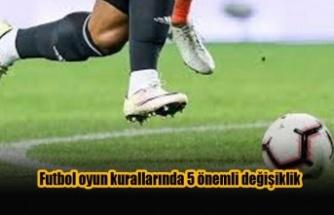 Futbol oyun kurallarında 5 önemli değişiklik