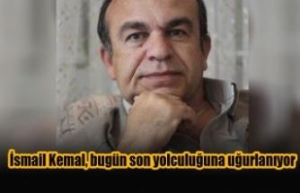 İsmail Kemal, bugün son yolculuğuna uğurlanıyor