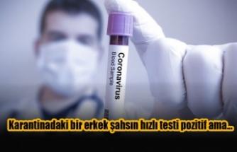 Karantinadaki bir erkek şahsın hızlı testi pozitif, PCR'ı negatif çıktı
