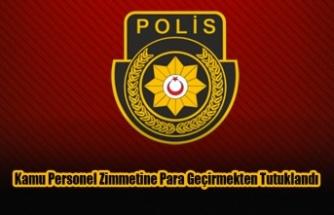 Kamu Personel Zimmetine Para Geçirmekten Tutuklandı