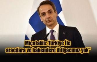 """Miçotakis: """"(Türkiye İle) aracılara ve hakemlere ihtiyacımız yok"""""""