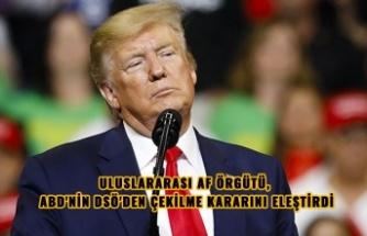 ULUSLARARASI AF ÖRGÜTÜ, ABD'NİN DSÖ'DEN ÇEKİLME KARARINI ELEŞTİRDİ