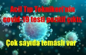 Acil Tıp Teknikeri'nin covid-19 testi pozitif çıktı, çok sayıda temaslı var