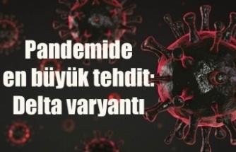 Pandemide en büyük tehdit: Delta varyantı