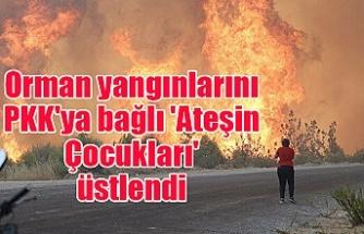 Orman yangınlarını PKK'ya bağlı 'Ateşin Çocukları' üstlendi