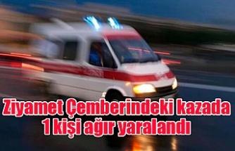 Ziyamet Çemberindeki kazada 1 kişi ağır yaralandı