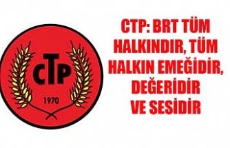 CTP: BRT tüm halkındır, tüm halkın emeğidir, değeridir ve sesidir