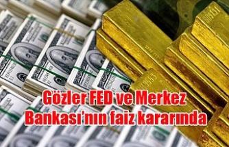 Gözler FED ve Merkez Bankası'nın faiz kararında