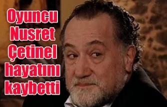 Oyuncu Nusret Çetinel hayatını kaybetti