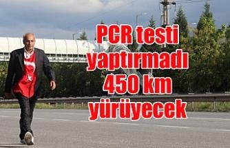 PCR testi yaptırmadı 450 km yürüyecek